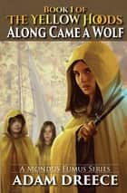Along Came a Wolf (The Yellow Hoods, #1) - An Emergent Steampunk & Fairy Tale Infused Series ebook by Adam Dreece
