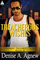 Treacherous Wishes ebook by Denise A. Agnew