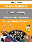 A Beginners Guide to Cross Country (Volume 1) - A Beginners Guide to Cross Country (Volume 1) ebook by Lucina Leighton