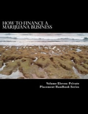 How to Finance a Marijuana Business ebook by Private Placement Handbook Series