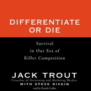 Differentiate or Die - Survival in Our Era of Killer Competition audiobook by Jack Trout, Steve Rivkin