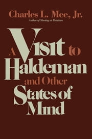 A Visit to Haldeman and Other States of Mind ebook by Charles L. Mee Jr.