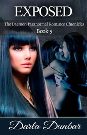 Exposed: The Daemon Paranormal Romance Chronicles, Book 5 - The Daemon Paranormal Romance Chronicles, #5 ebook by Darla Dunbar