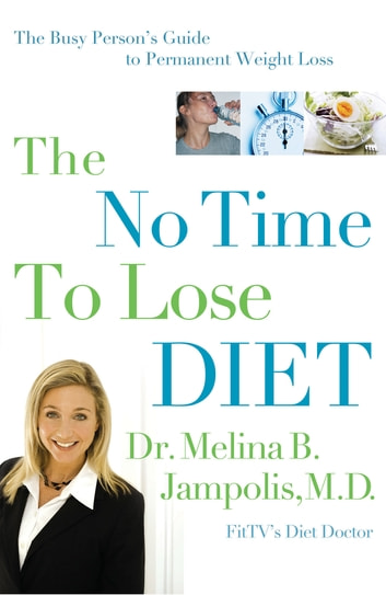 The No-Time-to-Lose Diet - The Busy Person's Guide to Permanent Weight Loss eBook by Melina Jampolis