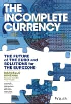 The Incomplete Currency - The Future of the Euro and Solutions for the Eurozone ebook by Marcello Minenna, Giovanna Maria Boi, Paolo Verzella