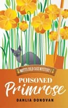 Poisoned Primrose - Motts Cold Case Mystery Series, #1 ebook by