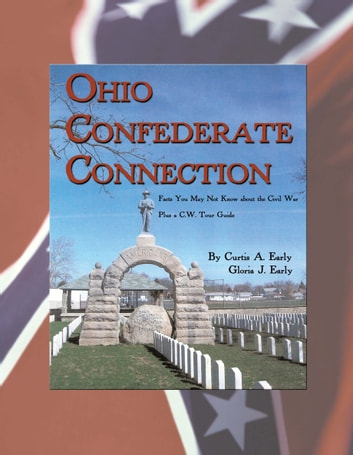 Ohio Confederate Connection - Facts You May Not Know About the Civil War ebook by Curtis A. Early