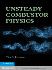 Unsteady Combustor Physics ebook by Tim C. Lieuwen