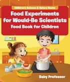 Food Experiments for Would-Be Scientists : Food Book for Children | Children's Science & Nature Books ebook by Baby Professor