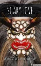 Scary Love - Ghost Stories Collection, #2 ebook by Michael Lynes
