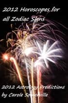 2012 Horoscopes for All Zodiac Signs eBook by Carole Somerville