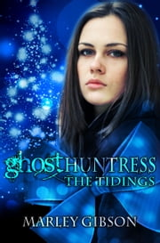 Ghost Huntress: The Tidings ebook by Marley Gibson