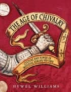 The Age of Chivalry - The Story of Medieval Europe, 950 to 1450 ebook by