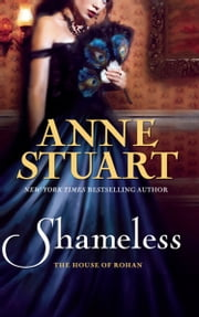 Shameless (Mills & Boon M&B) (The House of Rohan, Book 5) ebook by Anne Stuart
