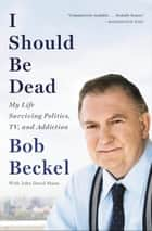 I Should Be Dead ebook by Bob Beckel,John D. Mann