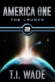 America One - The Launch (Book 2) ebook by T I Wade