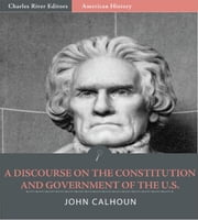 A Discourse on the Constitution and Government of the United States (Illustrated Edition) ebook by John C. Calhoun