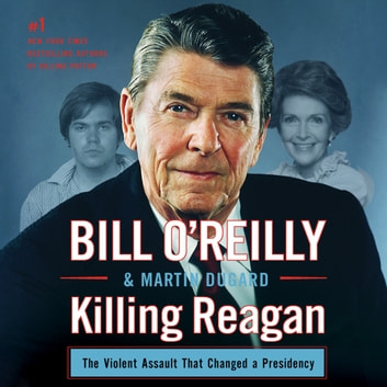 Killing Reagan - The Violent Assault That Changed a Presidency audiobook by Bill O'Reilly,Martin Dugard