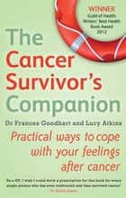 The Cancer Survivor's Companion - Practical Ways to Cope With Your Feelings After Cancer ebook by Frances Goodhart, Lucy Atkins