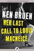 Her Last Call to Louis MacNeice ebook by