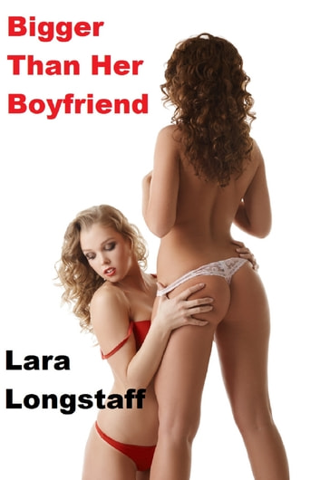 Bigger Than Her Boyfriend (Futa on Female) ebook by Lara Longstaff
