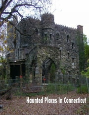 Haunted Places In Connecticut ebook by Sean Mosley