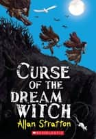 Curse of the Dream Witch ebook by Allan Stratton