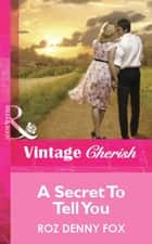 A Secret To Tell You (Mills & Boon Cherish) ebook by Roz Denny Fox