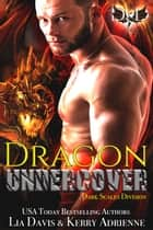 Dragon Undercover ebook by Lia Davis, Kerry Adrienne