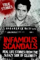 Infamous Scandals: Real Life Stories From the Sleazy Side of Celebrity ebook by Anne Williams, Vivian Head