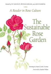 Sustainable Rose Garden - A Reader in Rose Culture ebook by Pat Shanley,Peter Kukielski,Gene Waering