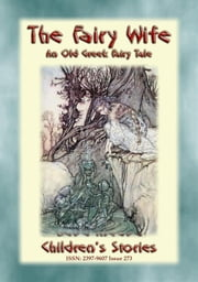 THE FAIRY WIFE - A Greek Children's Fairy Tale - Baba Indaba Children's Stories - Issue 273 ebook by Anon E. Mouse