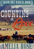 Counting on Love (Carson Hill Ranch: Book 3) ebook by Amelia Rose