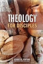 Theology for Disciples ebook by Gilbert W. Stafford,James Earl Massey