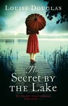 The Secret by the Lake ebook by Louise Douglas