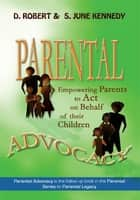 PARENTAL ADVOCACY ebook by D. Robert Kennedy and S. June Kennedy