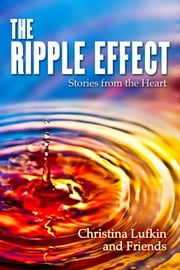 The Ripple Effect: Stories from the Heart ebook by Christina Lufkin