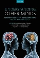 Understanding Other Minds ebook by Simon Baron-Cohen,Michael Lombardo,Helen Tager-Flusberg,Simon Baron-Cohen,Helen Tager-Flusberg