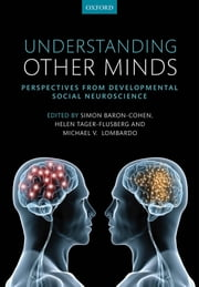 Understanding Other Minds - Perspectives from developmental social neuroscience ebook by Simon Baron-Cohen,Michael Lombardo,Helen Tager-Flusberg,Simon Baron-Cohen,Helen Tager-Flusberg