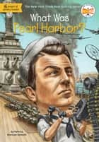 What Was Pearl Harbor? ebook by Patricia Brennan Demuth, Who HQ, John Mantha
