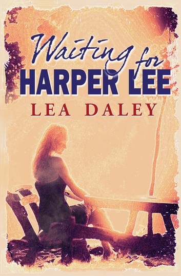 Waiting for Harper Lee ebook by Lea Daley