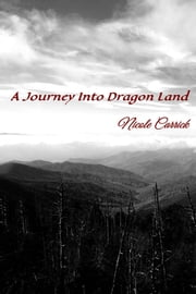 A Journey Into Dragon Land ebook by Nicole Carrick