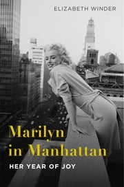 Marilyn in Manhattan - Her Year of Joy ebook by Elizabeth Winder