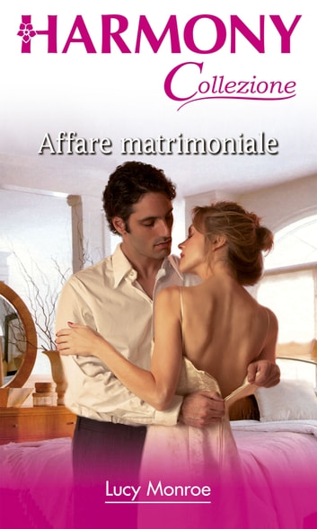 Affare matrimoniale ebook by Lucy Monroe