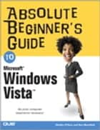Absolute Beginner's Guide to Microsoft Windows Vista ebook by Shelley O'Hara,Ron Mansfield