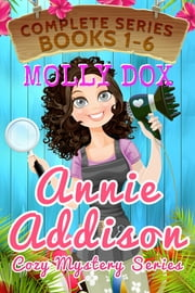 The Annie Addison Cozy Mystery Series: Books 1-6 ebook by Molly Dox