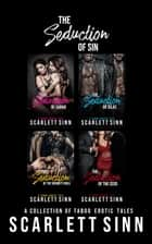 The Seduction of Sin: A Collection of Taboo Erotic Tales - The Seduction of Sin, #5 ebook by Scarlett Sinn