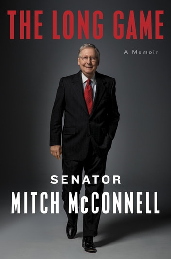 The Long Game - A Memoir ebook by Mitch McConnell