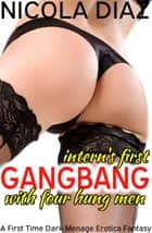 Intern's First Gangbang with Four Hung Men: A First Time Menage Dark Erotica Story ebook by Nicola Diaz