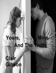 Yours, Mine And The Truth ebook by Clair Gibson